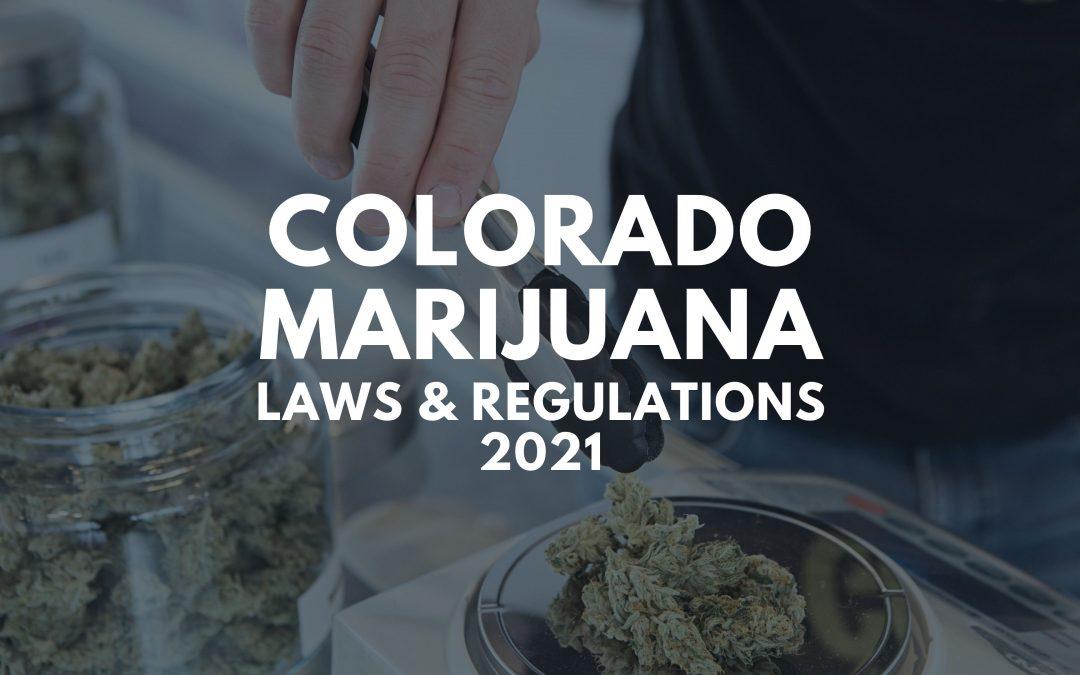 Colorado Marijuana Laws & Information 2021