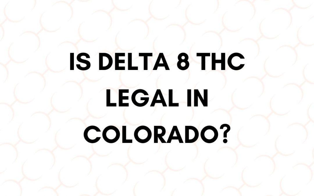 Is Delta 8 THC Legal In Colorado