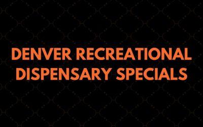 Denver Recreational Dispensary Specials